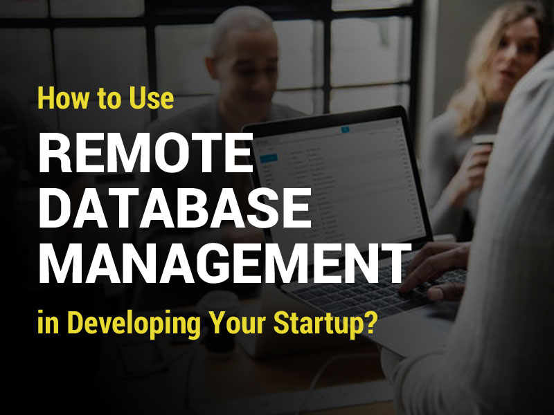 How to Use Remote Database Management in Developing Your Startup