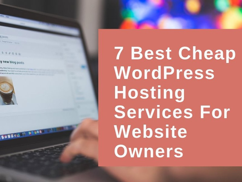 7 Best Cheap WordPress Hosting Services for Website Owners