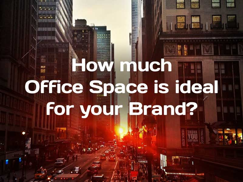 How much Office Space is ideal for your Brand