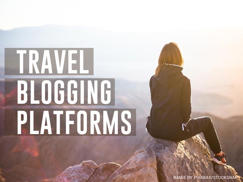 Top 5 Platforms for Travel Blogging in 2019