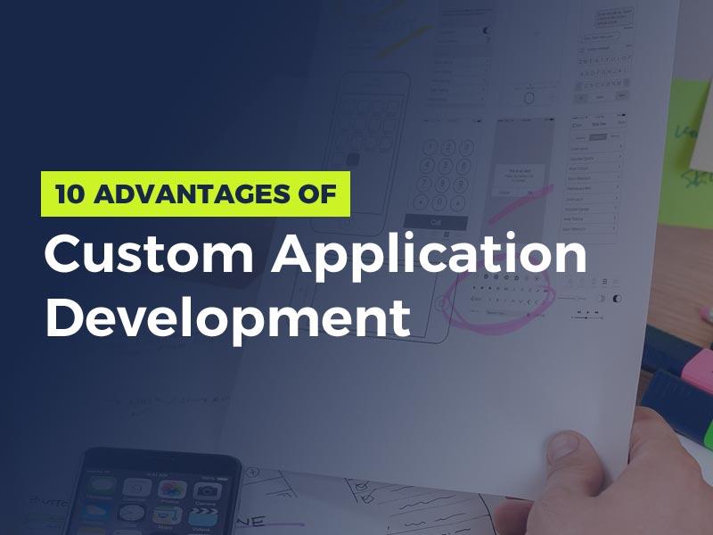10 Advantages of Custom Application Development