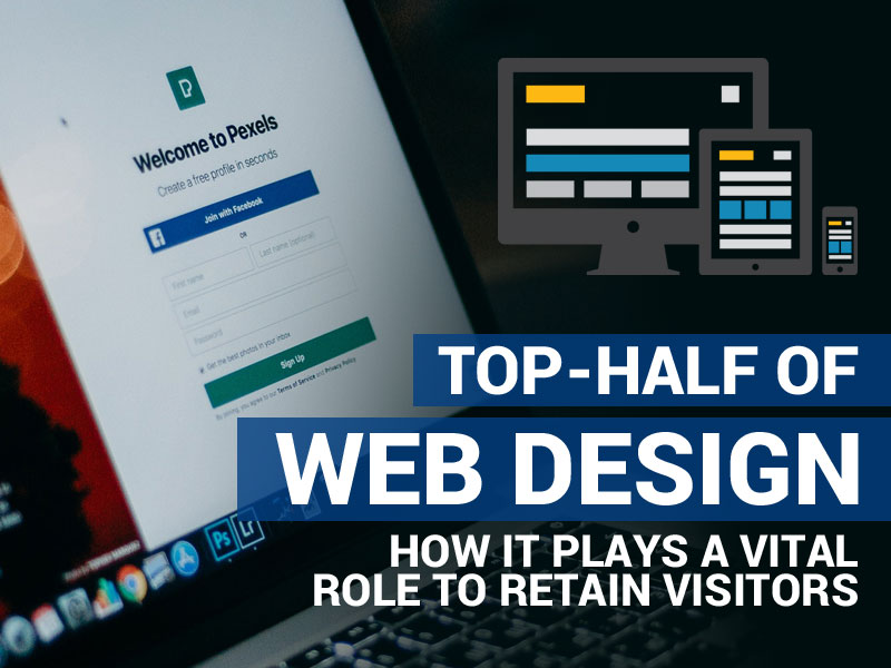 Top-Half of Web Design How it Plays a Vital Role to Retain Visitors