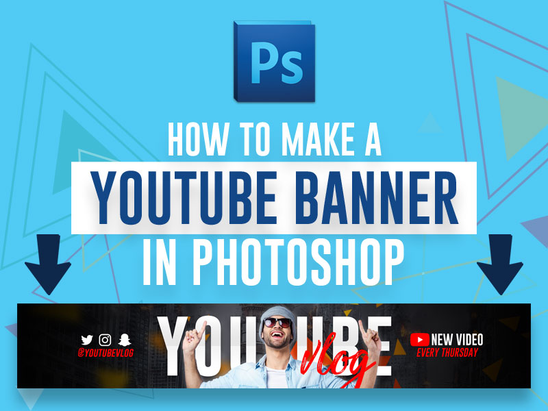 How To Make A Youtube Banner In Photoshop Guide 2021