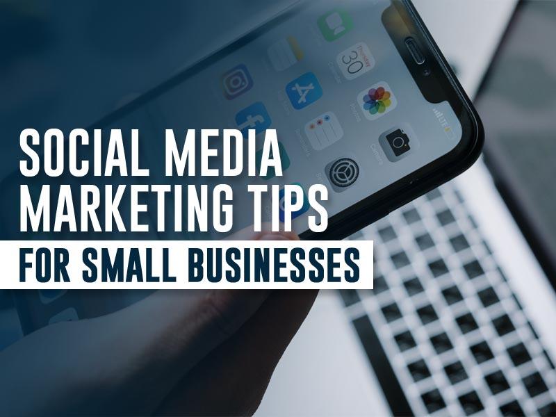 5 Social Media Marketing Tips For Small Businesses