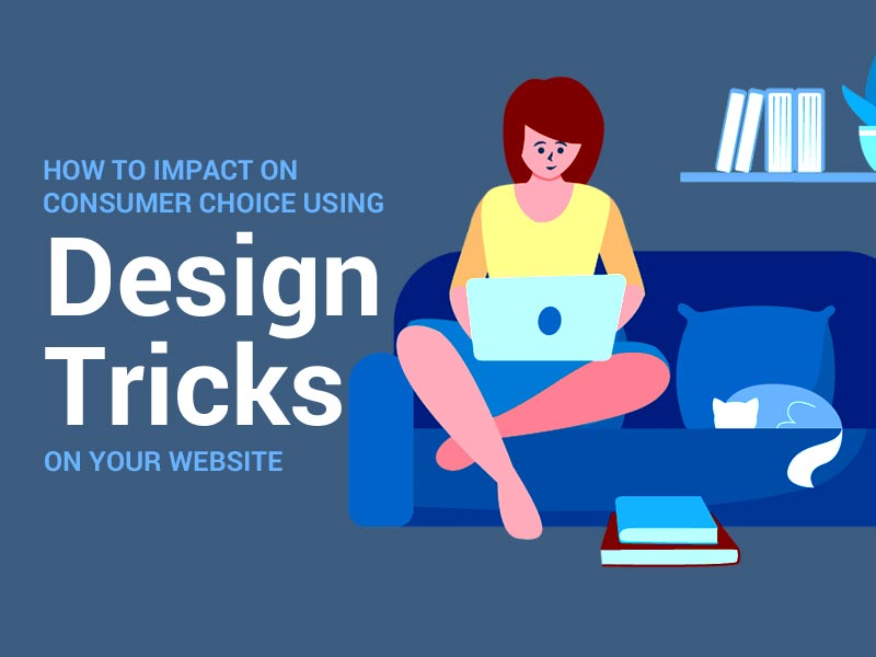 How to Impact on Consumer Choice using Design Tricks on Your Website