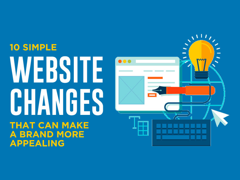 10 Simple Website Changes That Can Make A Brand More Appealing