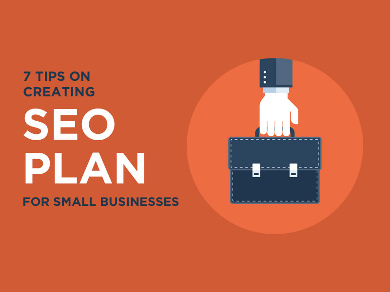 7 Tips on Creating an SEO Plan for Small Businesses