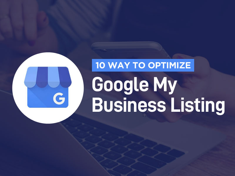 10 Simple Ways to Optimize Google My Business Listing