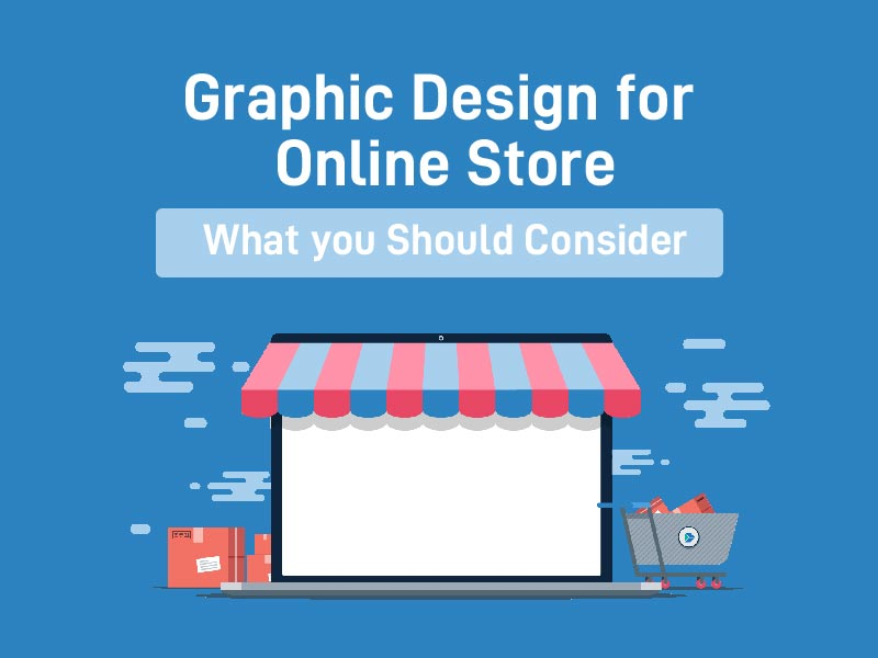 Graphic Design for The Online Store: What you Should Consider