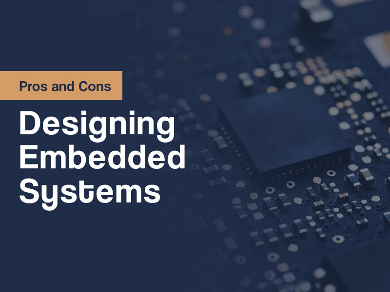 The Pros and Cons of Designing Embedded Systems