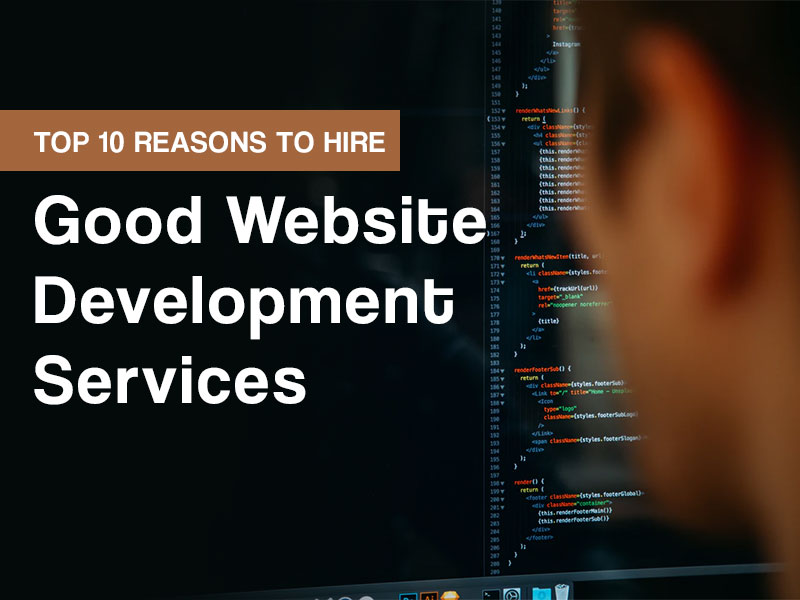 Top 10 Reasons To Hire Good Website Development Services
