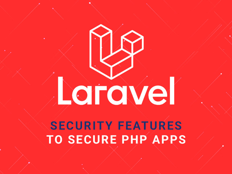 Best Laravel Security Features to Secure PHP Apps